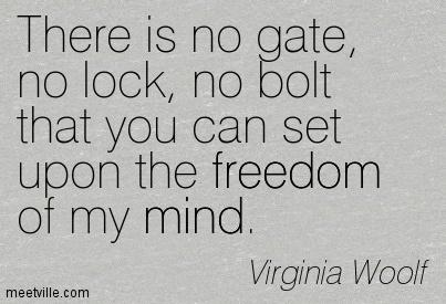 """""""Non c'è cancello, nessuna serratura, nessun bullone che potete regolare sulla libertà della mia mente""""."""